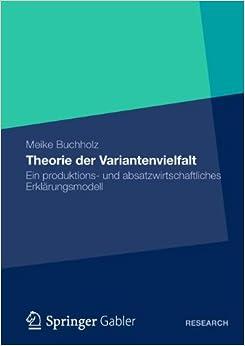 Theorie der Variantenvielfalt: Ein Produktions- und Absatzwirtschaftliches Erklärungsmodell