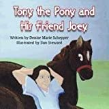 Tony the Pony and His Friend Joey, Illust Written By Denise Marie Schepper, 1462640850