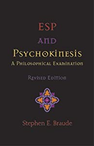 ESP and Psychokinesis: A Philosophical Examination by Stephen E. Braude (2002-08-01)