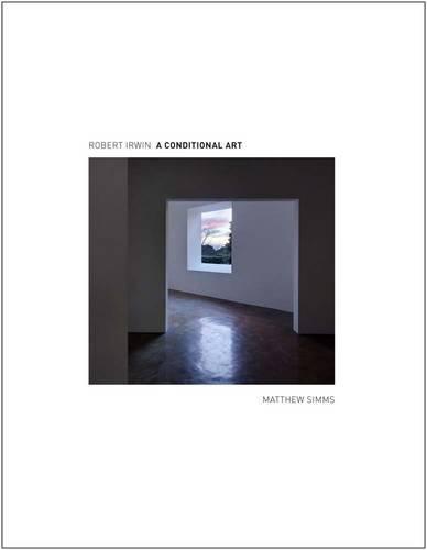 Robert Irwin: A Conditional Art