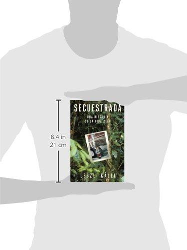 Secuestrada: Una historia de la vida real (Spanish Edition): Leszli Kalli: 9780743291323: Amazon.com: Books