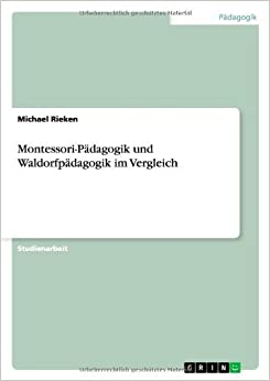 Book Montessori-Padagogik Und Waldorfpadagogik Im Vergleich by Michael Rieken (2009-09-11)