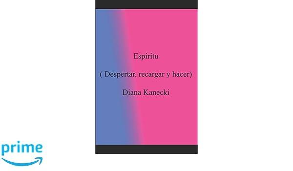 Espíritu Diana Kanecki (Despertar, recargar y hacer): (Despertar, recargar y hacer) (Spirit) (Spanish Edition): Diana Kanecki: 9781520940816: Amazon.com: ...