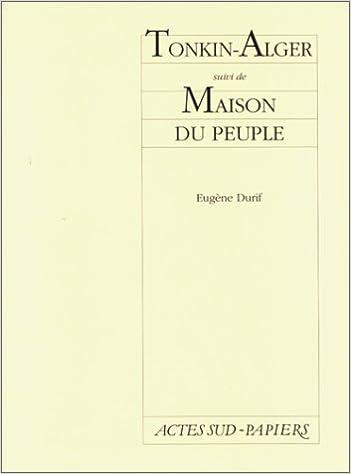Lire Tonkin-Alger : Suivi de Maison du peuple epub, pdf