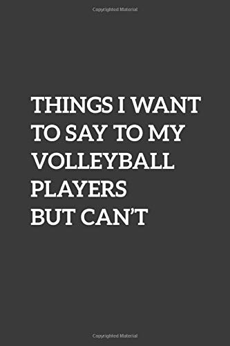 Things I Want To Say To My Volleyball Players But Can't: 6