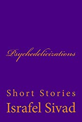 Psychedelicizations: Short Stories