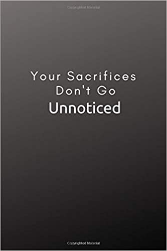 Your Sacrifices Don T Go Unnoticed Vidadesk Sl 9781070606637 Amazon Com Books Going unnoticed is the art of blending in to crowds or other social gatherings. your sacrifices don t go unnoticed