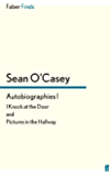 Autobiographies I: I Knock at the Door and Pictures in the Hallway (Sean O'Casey autobiography Book 1)