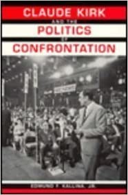 Claude Kirk and the Politics of Confrontation by Edmund F., Jr. Kallina (1993-03-01)