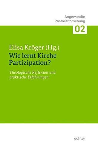 Wie lernt Kirche Partizipation? Theologische Diskussion und praktische Erfahrungen (Angewandte Pastoralforschung, Bd. 2)