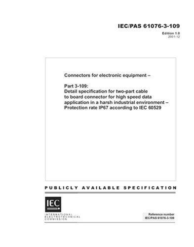 IEC/PAS 61076-3-109 Ed. 1.0 en:2001, Connectors for electronic equipment - Part 3-109: Detail specification for two-part cable to board connector for ... - Protection rate IP67 according to IEC ()