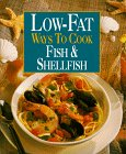 Low Fat Ways to Cook Fish and Shellfish, Oxmoor House Staff, 0848722078