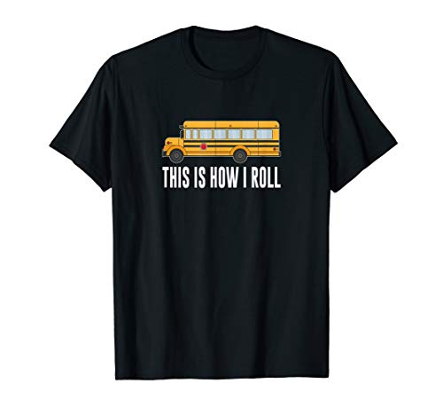 This Is How I Roll - School Bus Driver - T-shirt