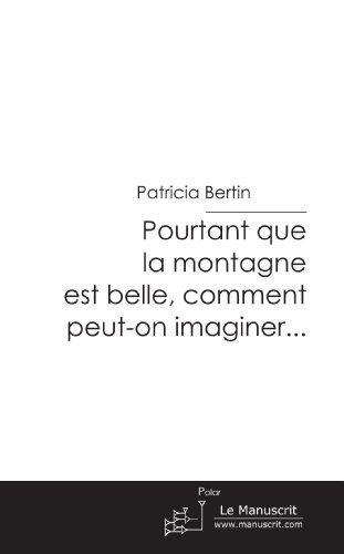 Pourtant que la montagne est belle, comment peut-on imaginer (French Edition)
