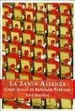 La Santa Alianza: Cinco Anos de Espionaje Vaticano (Spanish Edition)