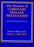 The Practice of Coronary Disease Prevention, Miller, Michael and Vogel, Robert A., 0683180452