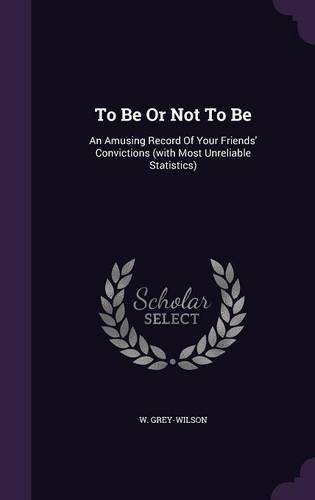 To Be or Not to Be: An Amusing Record of Your Friends' Convictions (with Most Unreliable Statistics) ebook
