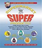 Jerry Baker's Supermarket Super Products!: 2,568 Super Solutions, Terrific Tips & Remarkable Recipes for Great Health, a Happy Home, and a Beautiful Garden (Jerry Baker's Good Home series)