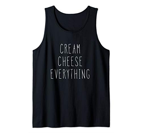 Cream Cheese Lovers Foodie Cream Cheese Everything Tank Top (Dill Dip With Cream Cheese And Mayo)