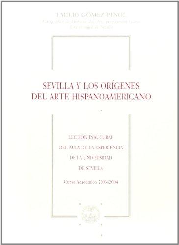 Descargar Libro Sevilla Y Los Orígenes Del Arte Hispanoamericano Emilio Gómez Piñol