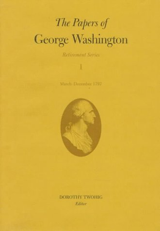 march-december-1797-the-papers-of-george-washington-retirement-series-vol-1