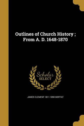 Read Online Outlines of Church History; From A. D. 1648-1870 ebook