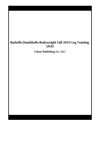 Barbells-Dumbbells-Bodyweight Fall 2010 Leg Training DVD