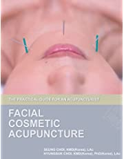 Facial Cosmetic Acupuncture: The Practical Guide for an Acupuncturist