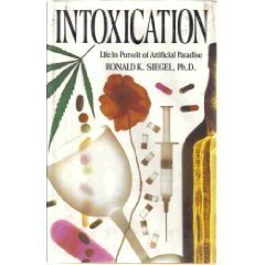 Intoxication: Life in Pursuit of Artificial Paradise