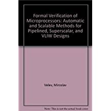 Formal Verification of Microprocessors: Automatic and Scalable Methods for Pipelined, Superscalar, and VLIW Designs