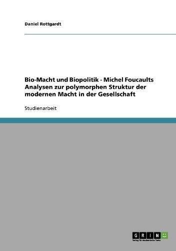 Bio-Macht und Biopolitik - Michel Foucaults Analysen zur polymorphen Struktur der modernen Macht in der Gesellschaft (German Edition) pdf epub