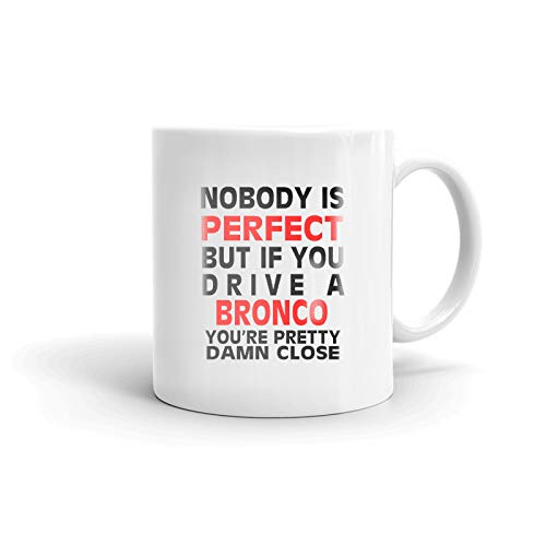 Nobody's Perfect Except FORD BRONCO Driver Coffee Tea Ceramic Mug Office Work Cup Gift 11 oz