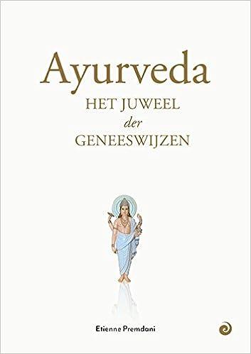 Ayurveda: het juweel der geneeswijzen : hoe voeding ...