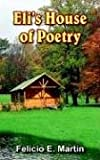 Eli's House of Poetry, Felicio E. Martin, 1420804014