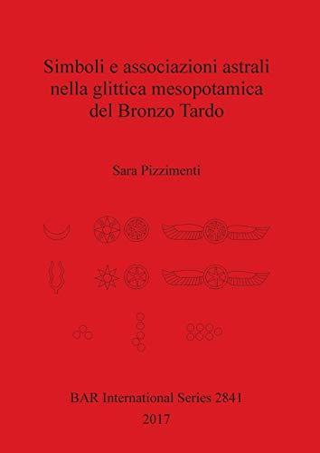 - Simboli e associazioni astrali nella glittica mesopotamica del Bronzo Tardo (BAR International Series) (Italian Edition)