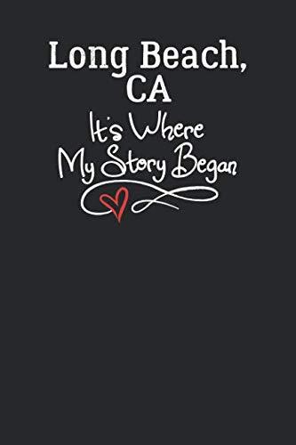 Long Beach, CA It's Where My Story Began: 6x9 Long Beach, CA Notebook Hometown Journal from City of Birth