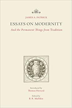 Essays on Modernity: And the Permanent Things from Tradition