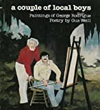 img - for A Couple of Local Boys : Paintings of George Rodrigue - Poetry by Gus Weill book / textbook / text book