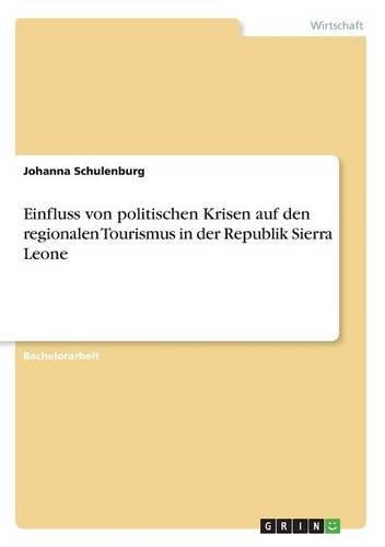 Einfluss Von Politischen Krisen Auf Den Regionalen Tourismus in Der Republik Sierra Leone  [Schulenburg, Johanna] (Tapa Blanda)