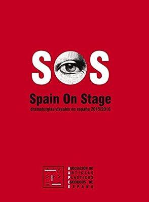 SOS. Spain on Stage. Dramaturgias visuales en España 2015/2016: Amazon.es: De Artistas Plásticos Escénicos De España, Asociación: Libros