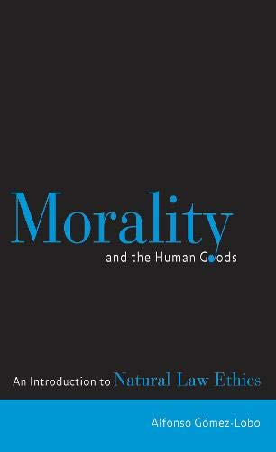 Morality and the Human Goods: An Introduction to Natural Law Ethics