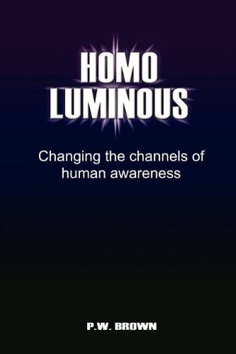 Read Online Homo Luminous: Changing the Channels of Human Awareness pdf epub