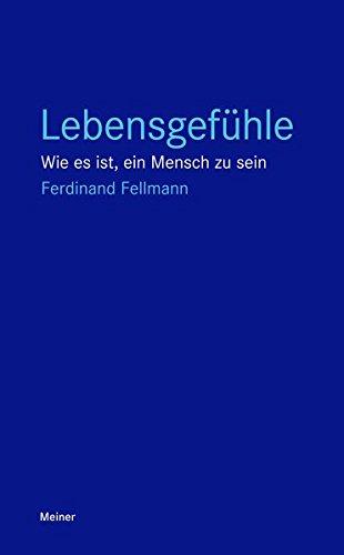 Lebensgefühle: Wie es ist, ein Mensch zu sein (Blaue Reihe) Taschenbuch – 29. März 2018 Ferdinand Fellmann Meiner 3787334335 Anthropologie