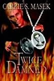 Twice Damned, Carrie Masek, 1594260753