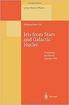 Jets from Stars and Galactic Nuclei: Proceedings of a Workshop Held at Bad Honnef, Germany, 3-7 July 1995 (Lecture Notes in Physics)