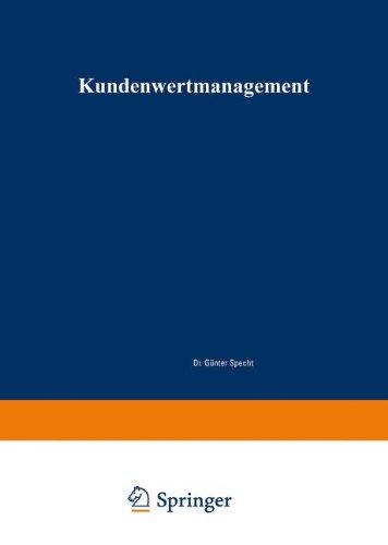 Kundenwertmanagement: Konzept zur wertorientierten Analyse und Gestaltung von Kundenbeziehungen (Gabler Edition Wissenschaft)