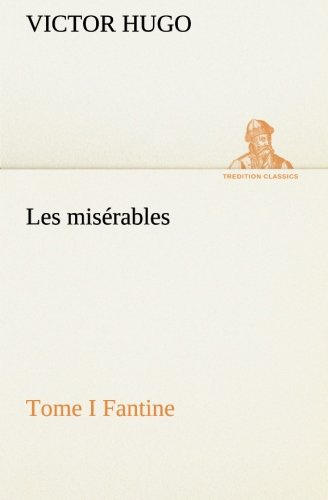 Download Les misérables Tome I Fantine (TREDITION CLASSICS) (French Edition) ebook