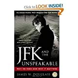 JFK and the Unspeakable: Why He Died and Why It Matters Original edition