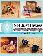 (Not Just Hexies - Contemporary English Paper Pieced Projects Using Hexagons, Diamonds, and Other Shapes)