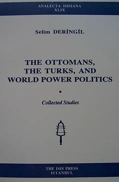The Ottomans, the Turks and world power politics: Collected essays (Analecta Isisiana) Selim Deringil